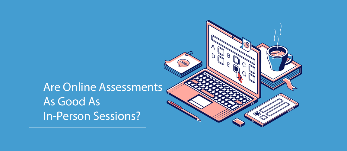 Are Online Assessments As Good As In Person Sessions