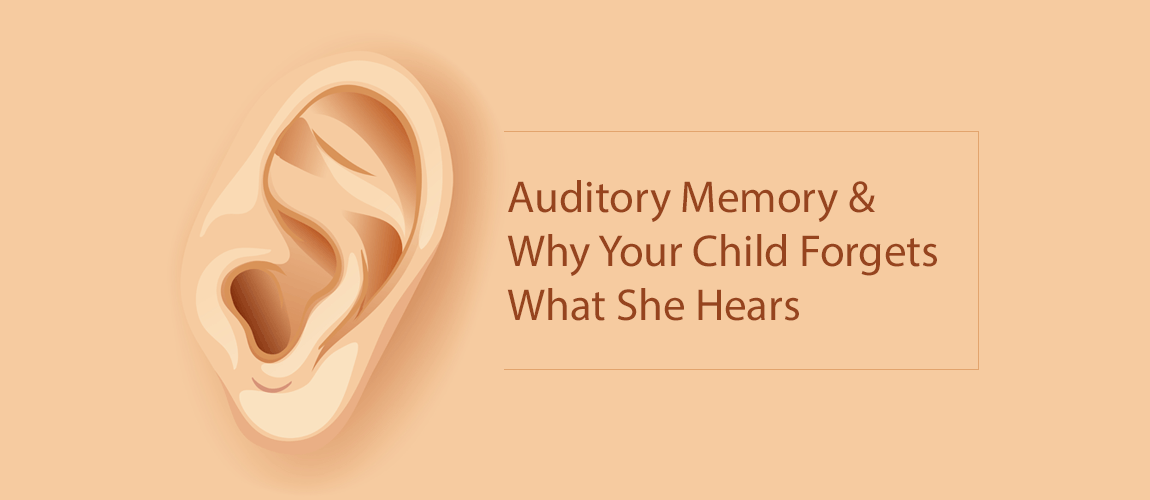 Auditory Memory Why Your Child Forgets What She Hears
