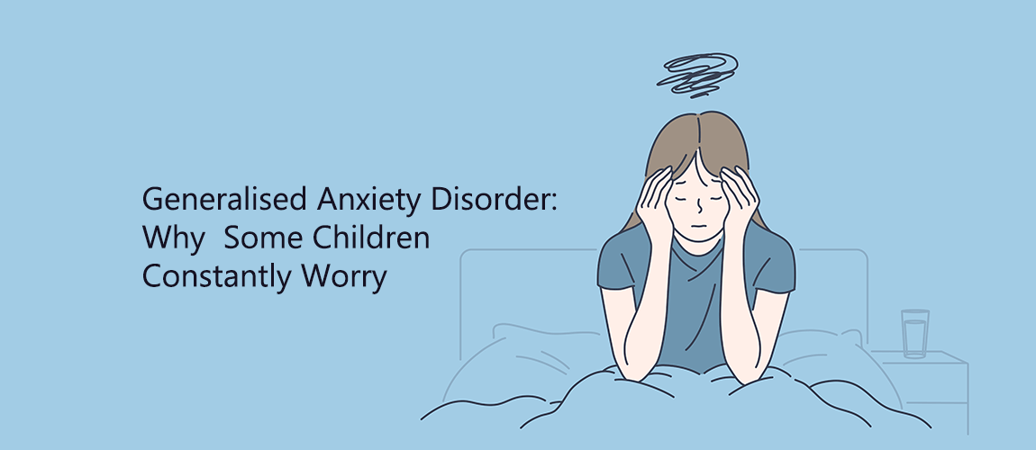 Generalised Anxiety Disorder Why Some Children Constantly Worry