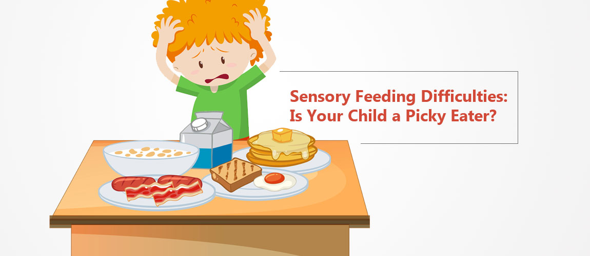Sensory Feeding Difficulties Is Your Child a Picky Eater