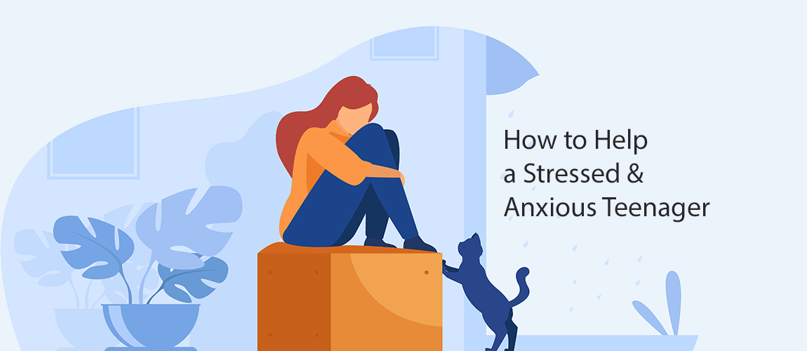 How to Help a stressed and anxious teenager