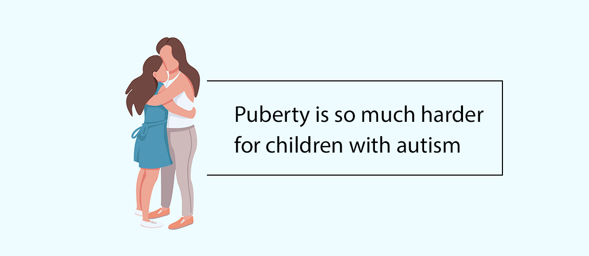 Puberty is so much harder for children with autism