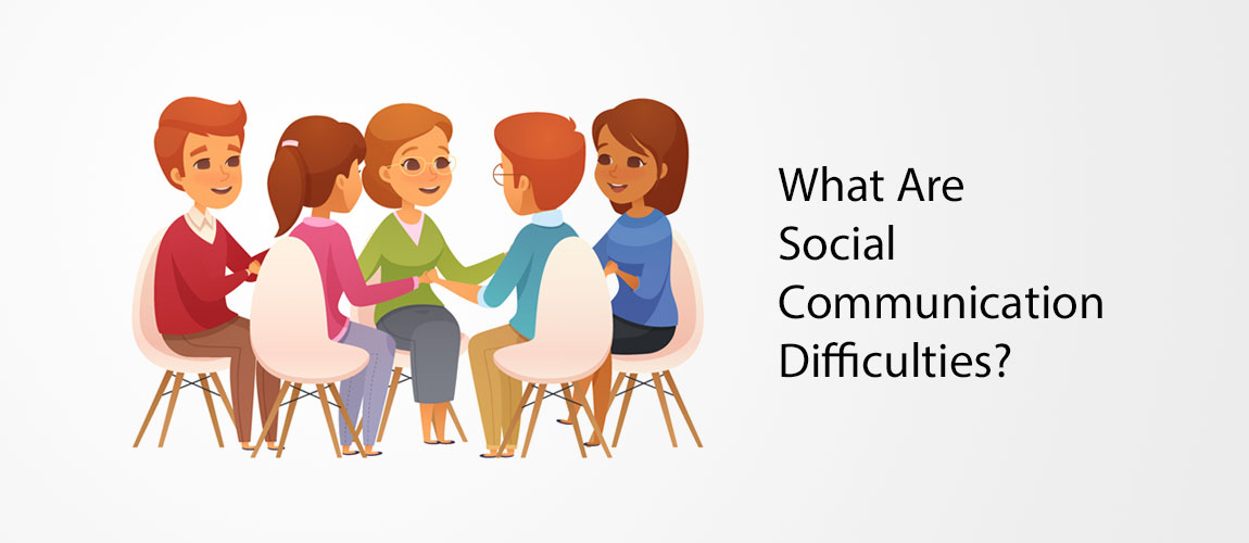 what are- social communication difficulties