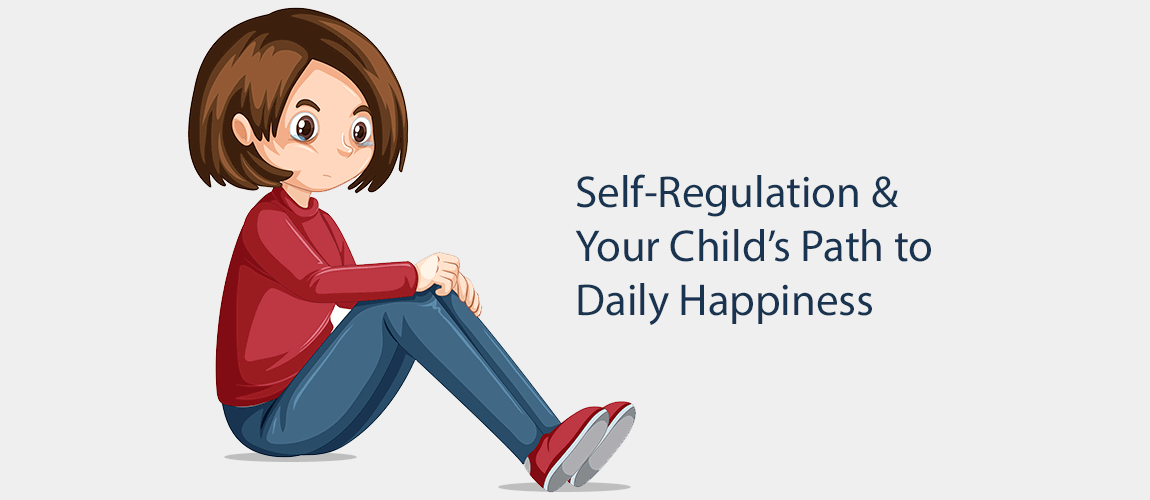 self regulation and your child's path to daily happiness