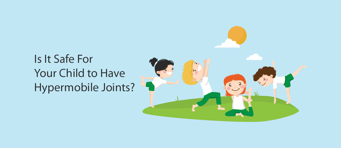 Is It Safe For Your Child to Have Hypermobile Joints