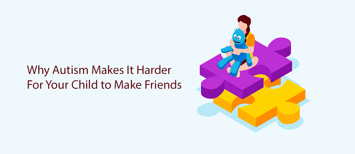 Why Autism Makes It Harder For Your Child to Make Friends