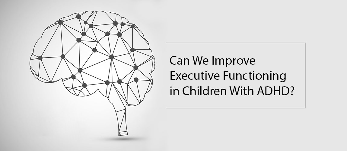 Can We Improve Executive Functioning in Children With ADHD?