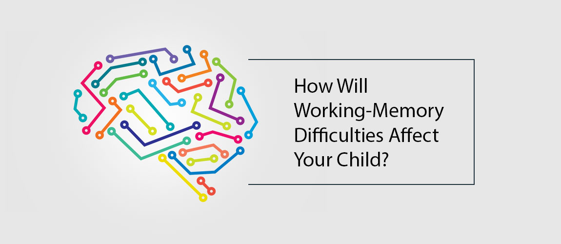 How Will Working Memory Difficulties Affect Your Child