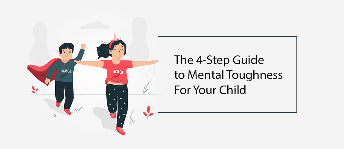 The 4 Step Guide to Mental Toughness For Your Child