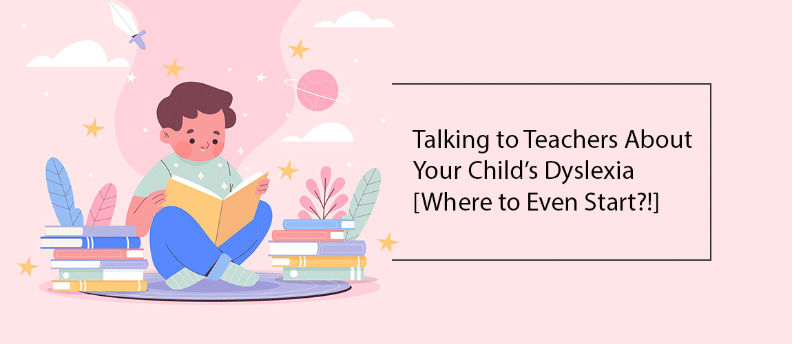 Talking to Teachers About Your Childs Dyslexia