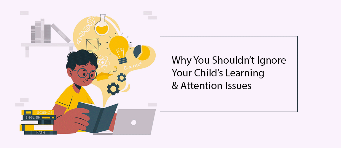 why you should not ignore your child's learning and attention issues